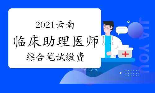 2021云南省临床助理医师综合笔试缴费入口7月6日开通!