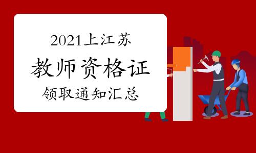 2021年上半年江苏教师资格证书领取通知汇总